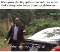 "<p>Let me send you to god! via /r/dank_meme <a href=""https://ift.tt/2GUWkZM"">https://ift.tt/2GUWkZM</a></p>: When you're shooting up the school and come across  the kid always who always shares suicidal meme:s  Why are you running? <p>Let me send you to god! via /r/dank_meme <a href=""https://ift.tt/2GUWkZM"">https://ift.tt/2GUWkZM</a></p>"