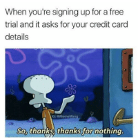 Af, True, and Free: When you're signing up for a free  trial and it asks for your credit card  details  G: @MemeMang  So, thanks thanks for nothing True af