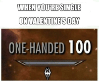 <p>Feliz jornada para los solitarios</p>: WHEN YOURE SINGLE  ON VALENTINES DAY  ONE-HANDED 100 <p>Feliz jornada para los solitarios</p>