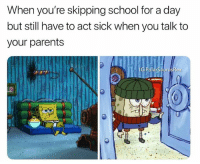 Memes, Parents, and School: When you're skipping school for a day  but still have to act sick when you talk to  your parents Spongebob on the right is how I look naturally vruh