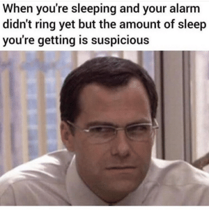 belikememes:Wait A Minute: When you're sleeping and your alarm  didn't ring yet but the amount of sleep  you're getting is suspicious belikememes:Wait A Minute