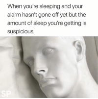 Alarm, Sleeping, and Sleep: When you're sleeping and your  alarm hasn't gone off yet but the  amount of sleep you're getting is  suspicIous 🧐😂
