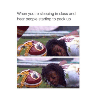 :0: When you're sleeping in class and  hear people starting to pack up :0