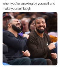Smoking, Weed, and Marijuana: when you're smoking by yourself and  make yourself laugh me asf 😂