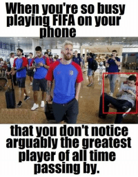 Soccer,  Time Pass, and Playing-Fifa: When you're so busy  playing FIFA on your  phone  that you dont notice  arguably the greatest  player of all time  passing by. This is amazing.  Football Memes
