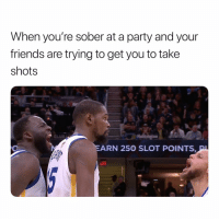 Real Friends. 😅😅😅: When you're sober at a party and your  friends are trying to get you to take  shots  CLUB  EARN 250 SLOT POINTS,P  cAll Real Friends. 😅😅😅