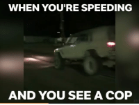 Hit the brakes 😂 📹:Adam Perry - - jeep hoon hoonigan turbo boost import muscle euro tuner jdm carsofinstagram: WHEN YOU'RE SPEEDING  AND YOU SEE A COP Hit the brakes 😂 📹:Adam Perry - - jeep hoon hoonigan turbo boost import muscle euro tuner jdm carsofinstagram