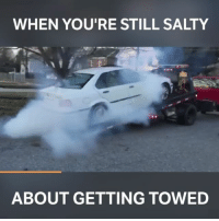 Memes, Nick, and 🤖: WHEN YOU'RE STILL SALTY  ABOUT GETTING TOWED The tow truck driver looked shocked 😂 📹:Nick Chandler