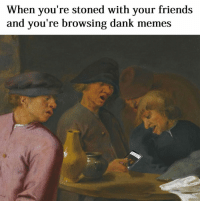 When you're stoned with your friends  and you're browsing dan  memes When the meme so dank a ghost appears out of the wall to see it. 😜😜😜