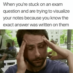 Answer, Them, and You: When you're stuck on an exam  question and are trying to visualize  your notes because you know the  exact answer was written on them This is so accurate 😂
