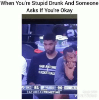 Tag this person 😂: When You're Stupid Drunk And Someone  Asks If You're Okay  SAN ANTONI  BASKETBALL  OKC 81S  SA 90 4T 28.6  SATURDAYPRIMETIME  Video Tag this person 😂
