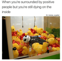 """<p>Dying inside via /r/memes <a href=""""http://ift.tt/2wW4wok"""">http://ift.tt/2wW4wok</a></p>: When you're surrounded by positive  people but you're still dying on the  inside  IG: memes supplier <p>Dying inside via /r/memes <a href=""""http://ift.tt/2wW4wok"""">http://ift.tt/2wW4wok</a></p>"""