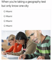 Mr. 305: When you're taking a geography test  but only know one city  O Miami  O Miami  O Miami  O Miami  G: TheFunnyintrovert Mr. 305