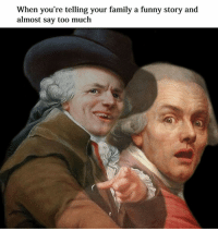 Family, Funny, and Too Much: When you're telling your family a funny story and  almost say too much