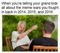 Snapchat: ironic.meme: When you're telling your grand kids  all about the meme wars you fought  in back in 2014, 2015, and 2016 Snapchat: ironic.meme