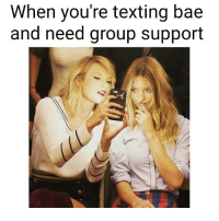 texting bae happens in groups: When you're texting bae  and need group support texting bae happens in groups