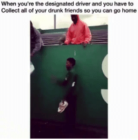 Tag that friend 😂 🗣@militarybadassery 👈 —————————————— Follow us! 🔥 @drunkamerica 🔥: When you're the designated driver and you have to  Collect all of your drunk friends so you can go home Tag that friend 😂 🗣@militarybadassery 👈 —————————————— Follow us! 🔥 @drunkamerica 🔥