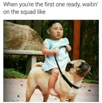 @chaos.reigns_ always makes me wait but his memes make up for it @chaos.reigns_: When you're the first one ready, waitin'  on the squad like  @chaos reigns @chaos.reigns_ always makes me wait but his memes make up for it @chaos.reigns_