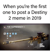"""Destiny 2: When you're the first  one to post a Destiny  2 meme in 2019  THE SUPREMACY O  SNIPER RIFLE  """"t怬ddr? recognize me, at the erw1.-Jolyon ra, the Rachis  WEAPON PERKS  WEAPON MODS  513  ATTACK  Handing  Reload Speed  Rounds Per Minute 140  Magazine 6"""