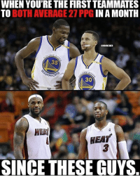 In rare company. WarriorsNation HeatNation goldenstatewarriors miamiheat stephcurry kevindurant lebronjames dwyanewade nbamemes: WHEN YOU'RE THE FIRST TEAMMATES  TO  BOTHAVERAGE 27 PPG  IN A MONTH  ONBAMEMES  DEN  5  OEN s  TRRIOR  CO  HEAT  NEAT  SINCE THESE GUYS In rare company. WarriorsNation HeatNation goldenstatewarriors miamiheat stephcurry kevindurant lebronjames dwyanewade nbamemes
