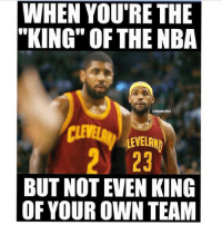 "😂😂Tbh tho😂😂 Smh: WHEN YOU'RE THE  ""KING"" OF THE NBA  @NBAMEMES  LEVELAND  BUT NOT EVEN KING  OF YOUR OWN TEAM 😂😂Tbh tho😂😂 Smh"