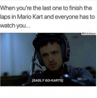 cant relate im too good 💅🏼💅🏼: When you're the last one to finish the  laps in Mario Kart and everyone has to  watch you.  Multiplayer  [SADLY GO-KARTS] cant relate im too good 💅🏼💅🏼