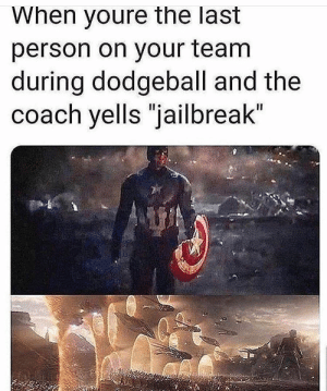 "Dodgeball, Coach, and Jailbreak: When youre the last  person on your team  during dodgeball and the  coach yells ""jailbreak"""