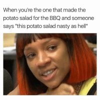 "Food, Memes, and Nasty: When you're the one that made the  potato salad for the BBQ and someone  says ""this potato salad nasty as hell"" Y'all can't be thankful you're getting free food 🥘😭😭😭😭😭"