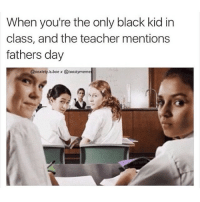 Another one (colab x @anxiety.is.bae ): When you're the only black kid in  class, and the teacher mentions  fathers day  @anxiety is.bae x @toastymeme Another one (colab x @anxiety.is.bae )