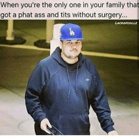 @robkardashian 😂😂😂😂😂😂: When you're the only one in your family that  got a phat ass and tits without surgery...  LAKKORCHILLz @robkardashian 😂😂😂😂😂😂