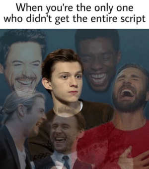 Only One, Who, and One: When you're the only one  who didn't get the entire script Wait, you guys are getting scripts?