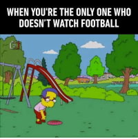 Dank, Football, and Game: WHEN YOU'RE THE ONLY ONE WHO  DOESN'T WATCH FOOTBALL  2 A good game is fun, a lot of games just aren't good.