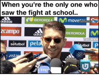 That Moment xD: When you're the only one who  saw the fight at school..  IBERDROLA  MOVIS  adidas  zcampo  IBERDROLA  adido  Troll Football  se futbol pel  p  tbol  JIst That Moment xD