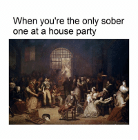 Party, House, and Sober: When you're the only sober  one at a house party Gotta go bye