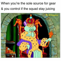 Memes, Squad, and Control: When you're the sole source for gear  & you control if the squad stay juicing  iC thegainz Put some respek on it