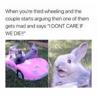"Girl, Mad, and One: When you're third wheeling and the  couple starts arguing then one of them  gets mad and says ""I DONT CARE IF  WE DIE!"" Hands up if you've ever witnessed this tho 🙋🏼‍♀️ @teengirlclub @teengirlclub @teengirlclub"