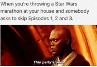 "Finn, Meme, and Memes: When you're throwing a Star Wars  marathon at your house and somebody  asks to skip Episodes 1, 2 and 3.  This party's over I think we should call the prequels ""memequels"". You can literally meme-ify ever scene... 😂🔥 Admin: Finn, SWHub"