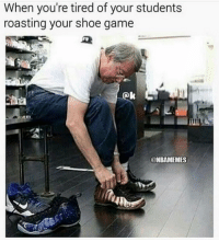 When you ain't messing around anymore.: When you're tired of your students  roasting your shoe game  Oak  ONBAMEMES When you ain't messing around anymore.