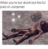 Drunk, Jumpman, and Dank Memes: When you're too drunk but the D  puts on Jumpman that boi up to somethin