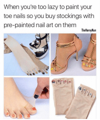 Tag someone who's lazy af 😐 whatarethose: When you're too lazy to paint your  toe nails so you buy stockings with  pre-painted nail art on them  The Horny Nun Tag someone who's lazy af 😐 whatarethose