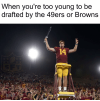 Memes, Browns, and 49er: When you're too young to be  drafted by the 49ers or Browns Sam Darnold escapes again!