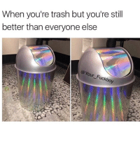 Fuckboy, Memes, and Trash: When you're trash but you're stil  better than everyone else  @Your_Fuckboy 😁💅🏼 rp @your__fuckboy goodgirlwithbadthoughts 💅🏼