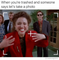Memes, Time, and 🤖: When you're trashed and someone  says let's take a photo Me every time costanzagrams