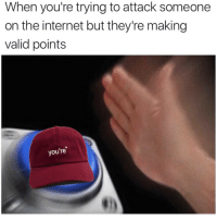 Pretty much 😂 https://t.co/0AnoxVxZ0r: When you're trying to attack someone  on the internet but they're making  valid points  you're Pretty much 😂 https://t.co/0AnoxVxZ0r