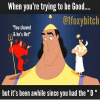 "Bahaha ! 😩 realtalk thestruggle singlegirlsbelike sorrynotsorry: When you're trying to be Good  01foxybitch  ""You shaved  & he's Hot""  but it's been awhile since you had the ""D"" Bahaha ! 😩 realtalk thestruggle singlegirlsbelike sorrynotsorry"