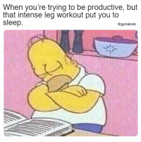 Sleep, Fitness, and Motivation: When you're trying to be productive, but  that intense leg workout put you to  sleep.  @gymaholic When you're trying to be productive  But that intense leg workout put you to sleep.  More motivation: https://www.gymaholic.co  #fitness #motivation #gymaholic