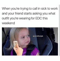 Memes, Work, and Sick: When you're trying to call in sick to work  and your friend starts asking you what  outfit you're wearing for EDC this  weekend  @edmlifestyle Oops, oops