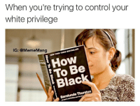 Check your privilege: When you're trying to control your  white privilege  IG: @Meme Mang  mus  YORK  How  SATo Be  Blac  Thurston Check your privilege