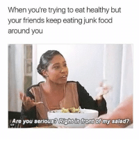 Food, Friends, and Gif: When you're trying to eat healthy but  your friends keep eating junk food  around you  GAre you serious? Righein front of my salad?  GIF 😂😂😂. When your birds of same feather don't flock together 🐥🦅🦉