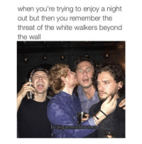 Memes, 🤖, and White Walkers: when you're trying to enjoy a night  out but then you remember the  threat of the white walkers beyond  the wall  IGI@gaemofthrones His face is priceless in this pic 😂